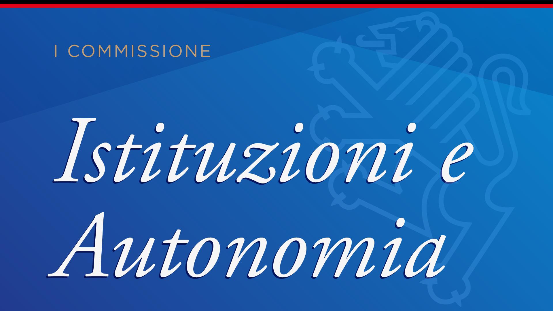 I Commissione: Istituzioni e autonomia
